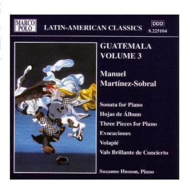 Latin-American Classics: Guatemala Vol. 3 (Martinez-Sobral)