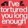 I've Tortured You Long Enough LP